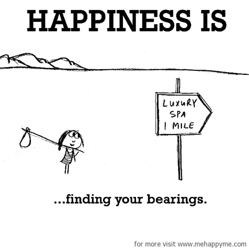 Happiness #402: Happiness is finding your bearings.