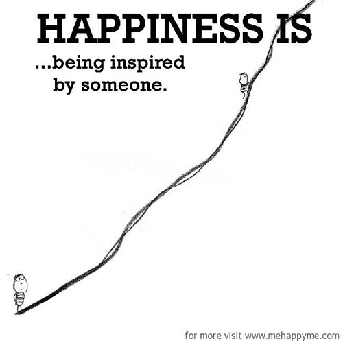 Happiness #404: Happiness is being inspired by someone.