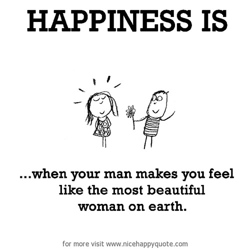 Happiness #409: Happiness is when your man makes you feel like the most beautiful woman on earth.
