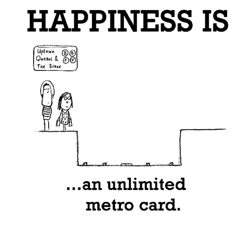 Happiness #410: Happiness is an unlimited metro card.