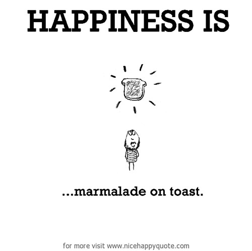 Happiness #414: Happiness is marmalade on toast.