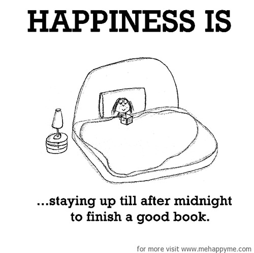 Happiness #415: Happiness is staying up till after midnight to finish a good book.