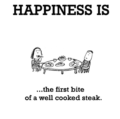 Happiness #416: Happiness is the first bite of a well-cooked steak.