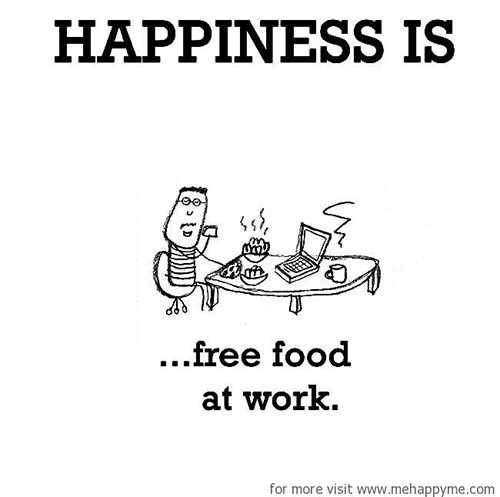 Happiness #418: Happiness is free food at work.
