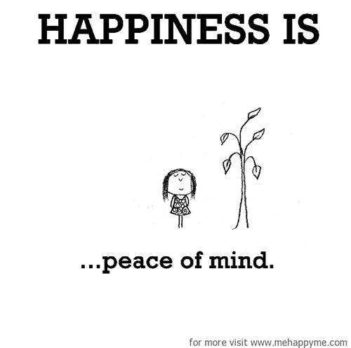 Happiness #420: Happiness is peace of mind.