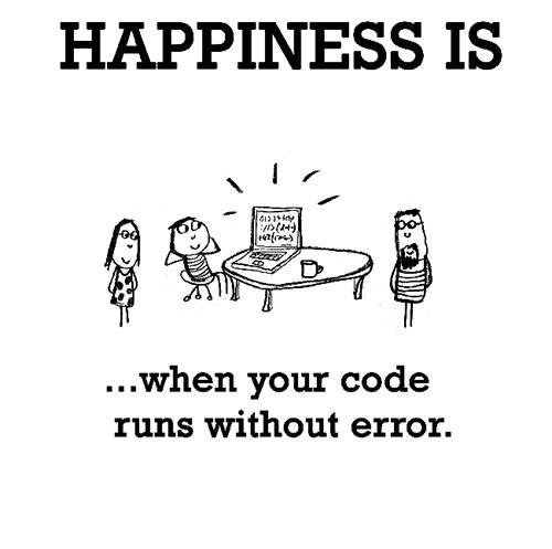 Happiness #424: Happiness is when your code runs without error.