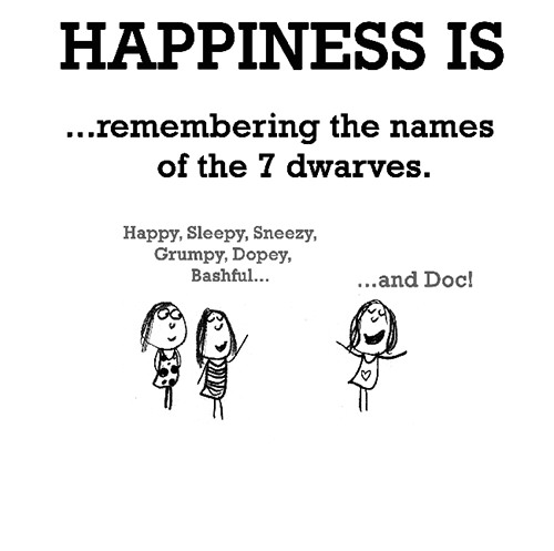Happiness #425: Happiness is remembering the names of the 7 dwarves.