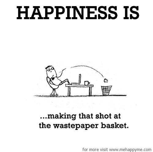 Happiness #429: Happiness is making that shot at the wastepaper basket.