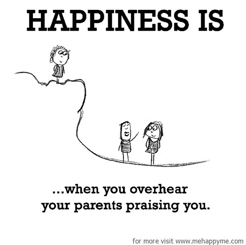 Happiness #432: Happiness is when you overhear your parents praising you.