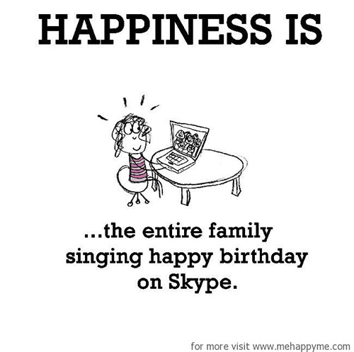 Happiness #438: Happiness is the entire family singing happy birthday on Skype.