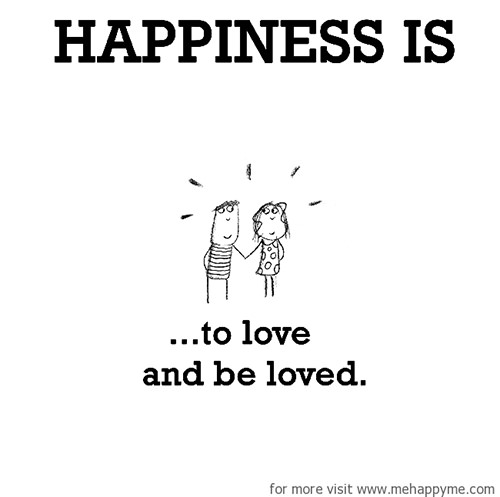 Happiness #453: Happiness is to love and be loved.