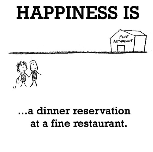 Happiness #454: Happiness is a dinner reservation at a fine restaurant.