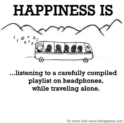Happiness #455: Happiness is listening to a carefully compiled playlist on headphones while travelling alone.