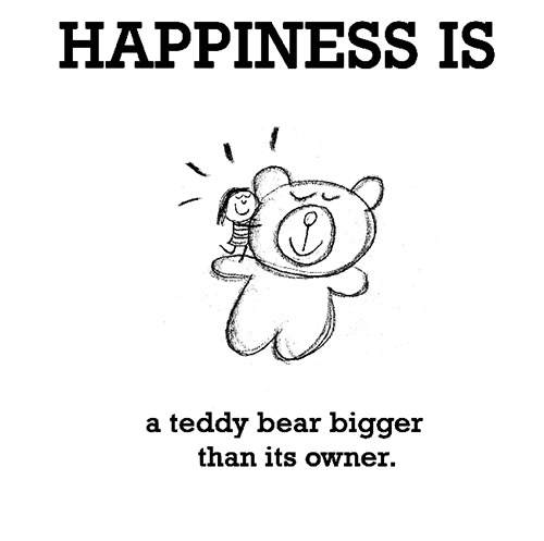 Happiness #458: Happiness is a teddy bear bigger than its owner.