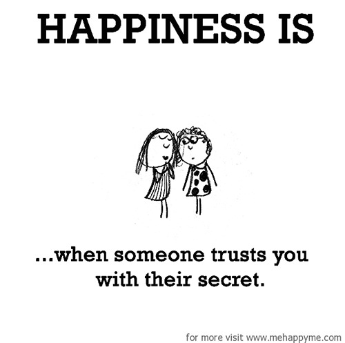 Happiness #461: Happiness is when someone trusts you with their secret.