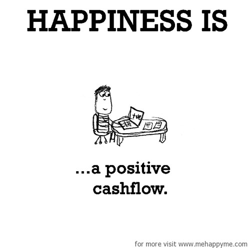 Happiness #462: Happiness is a positive cash flow.