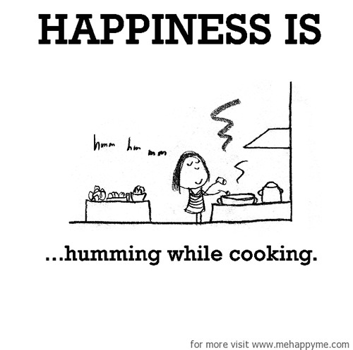 Happiness #467: Happiness is humming while cooking.