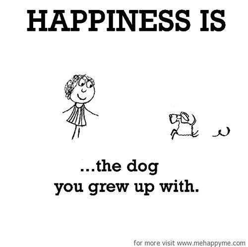 Happiness #471: Happiness is the dog you grew up with.