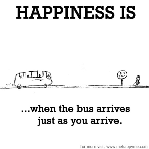 Happiness #477: Happiness is when the bus arrives just as you arrive.