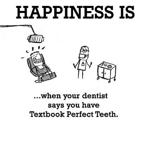 Happiness #478: Happiness is when your dentist says you have Textbook Perfect Teeth.