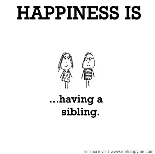 Happiness #482: Happiness is having a sibling.