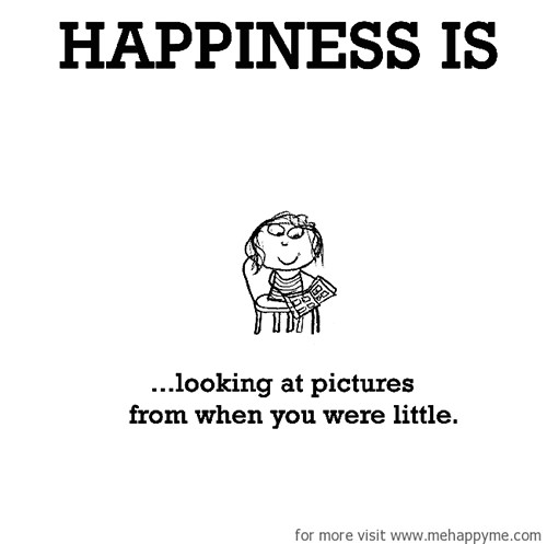 Happiness #483: Happiness is looking at pictures from when you were little.