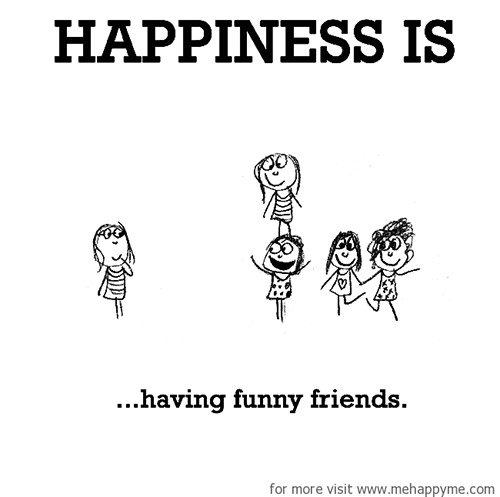 Happiness #487: Happiness is having funny friends.