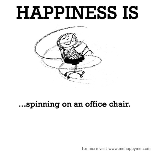 Happiness #495: Happiness is spinning on an office chair.