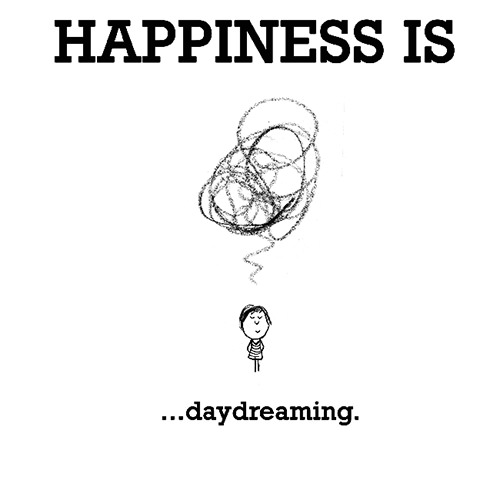 Happiness #497: Happiness is daydreaming.