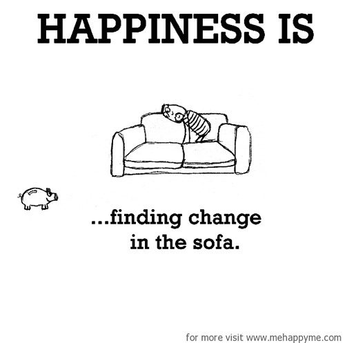Happiness #498: Happiness is finding change in the sofa.