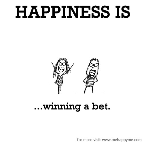 Happiness #507: Happiness is winning a bet.
