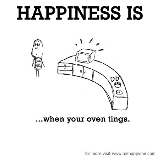 Happiness #509: Happiness is when your oven tings.