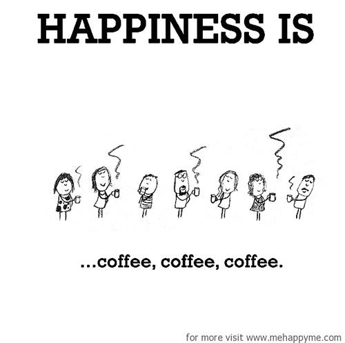 Happiness #511: Happiness is coffee, coffee, coffee.