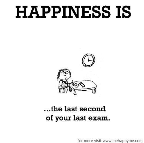 Happiness #514: Happiness is the last second of your last exam.