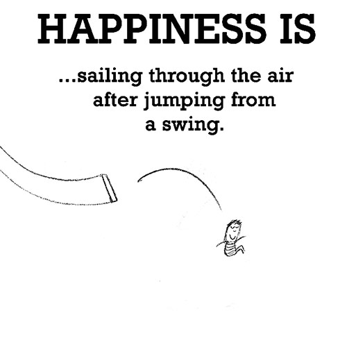 Happiness #518: Happiness is sailing through the air after jumping from a swing.