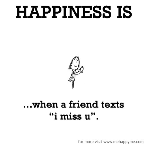 Happiness #526: Happiness is when a friend texts