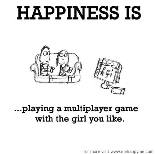 Happiness #528: Happiness is playing a multiplayer game with the girl you like.