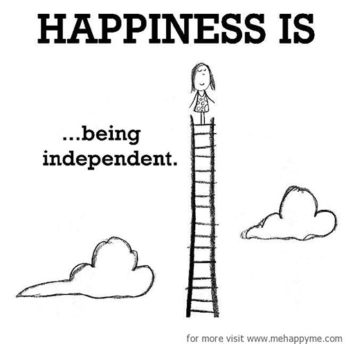 Happiness #536: Happiness is being independent.
