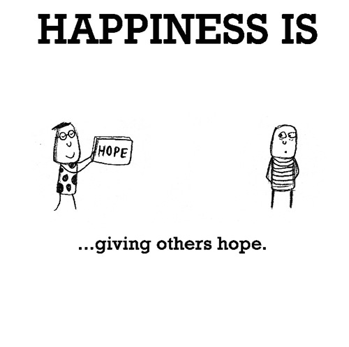 Happiness #541: Happiness is giving others hope.