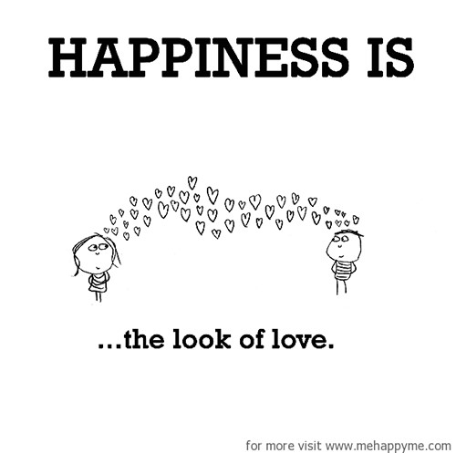 Happiness #543: Happiness is the look of love.