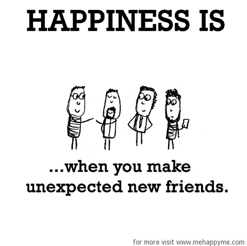 Happiness #548: Happiness is when you make unexpected new friends.