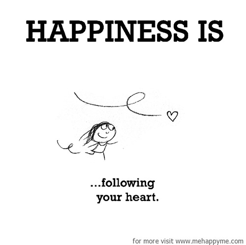 Happiness #550: Happiness is following your heart.
