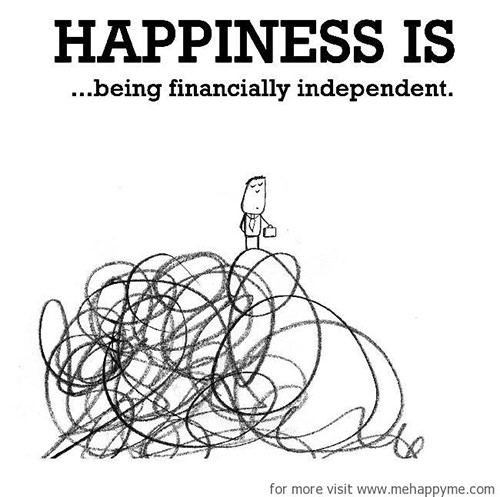 Happiness #558: Happiness is being financially independent.