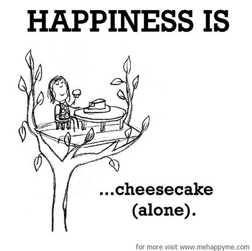 Happiness #563: Happiness is cheesecake (alone).