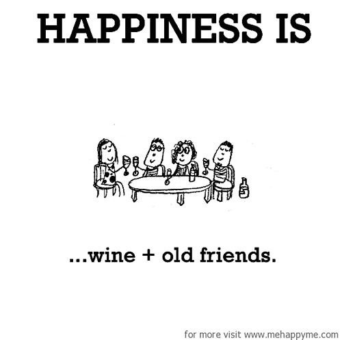 Happiness #564: Happiness is wine + old friends.