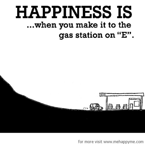 Happiness #570: Happiness is when you make it to the gas station on E.