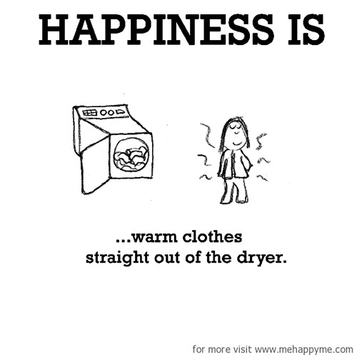 Happiness #572: Happiness is warm clothes straight out of the dryer.