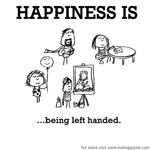 Happiness #586: Happiness is being left-handed.