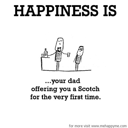 Happiness #601: Happiness is your dad offering you a scotch for the very first time.