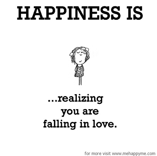 Happiness #602: Happiness is realizing you are falling in love.